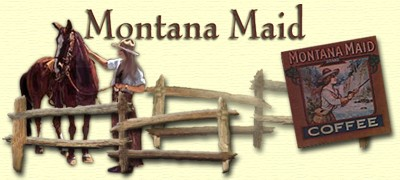The Montana Maid ~ Offering you fresh roasted coffee from Montana